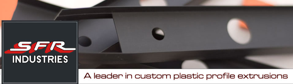 SFR Industries - A leader in custom plastic profile extrusions
